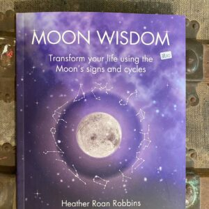 Moon Wisdom Transform Your Life Using The Moon's Signs And Cycles